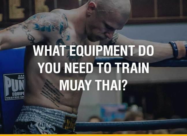 What Equipment Do You Need To Train Muay Thai?
