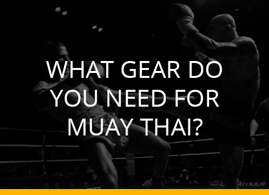 What gear do you need for Muay Thai