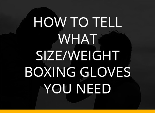 How To Tell What Size/Weight Boxing Gloves You Need