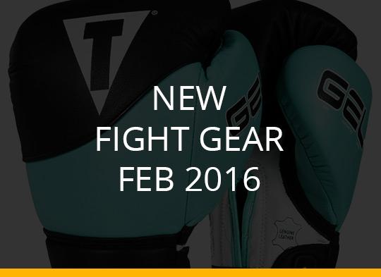 New Fight Gear – Feb 2016