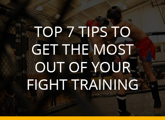 Top 7 tips to get the Most out of Your Fight Training