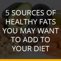 5 Sources of Healthy Fats You May Want To Add To Your Diet