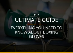 The Ultimate Guide To Everything You Need To Know About Boxing Gloves