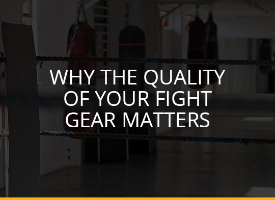 Why the quality of your fight gear matters