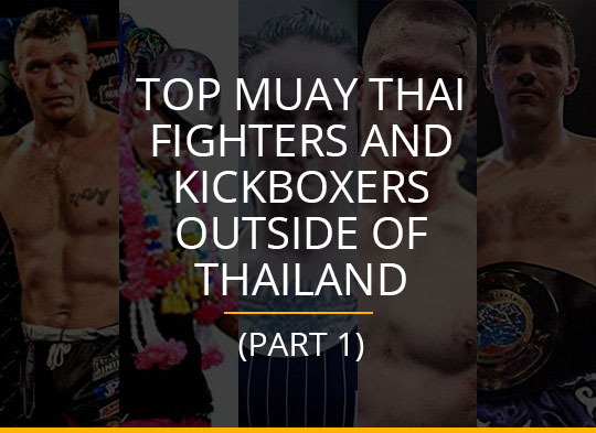 Top Muay Thai Fighters and Kickboxers Outside of Thailand (Part 1)