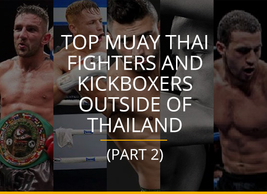 Top Muay Thai Fighters and Kickboxers Outside of Thailand (Part 2
