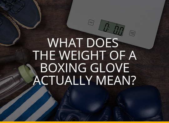 What Does The Weight Of A Boxing Glove Actually Mean?