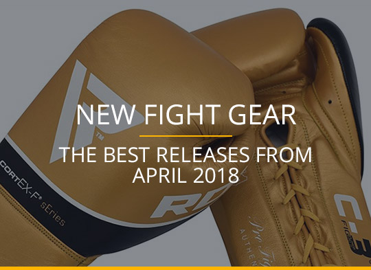 New Fight Gear - The Best Releases From April 2018