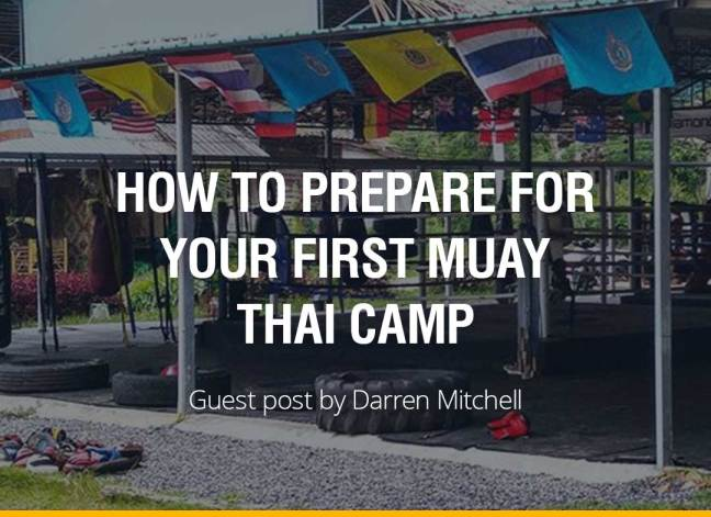 How to prepare for your first Muay Thai camp - Darren Mitchell
