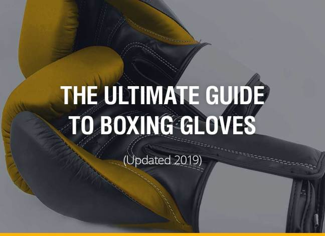 The Ultimate Guide To Boxing Gloves (Updated 2019)