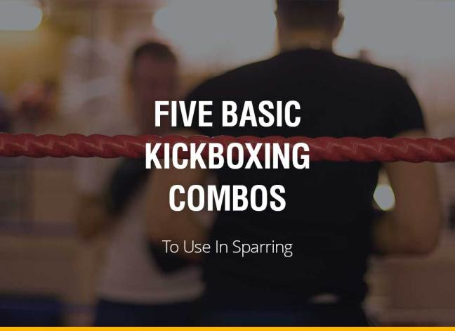 Five Basic Kickboxing Combos To Use In Sparring
