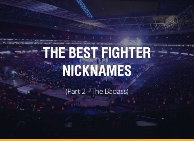 The Best Fighter Nicknames (Part 2 – The Badass) – Fight Quality