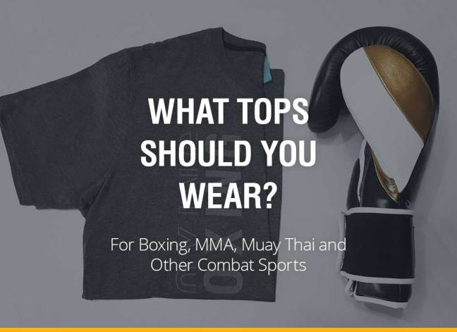 What Tops Should You Wear For Boxing, MMA, Muay Thai and Other Combat Sports?