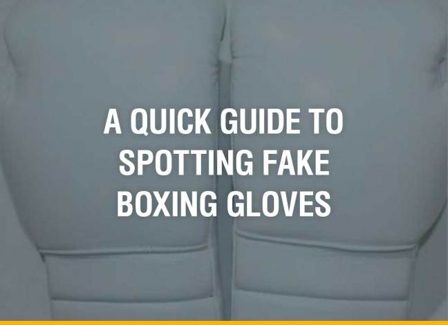 A Quick Guide To Spotting Fake Boxing Gloves