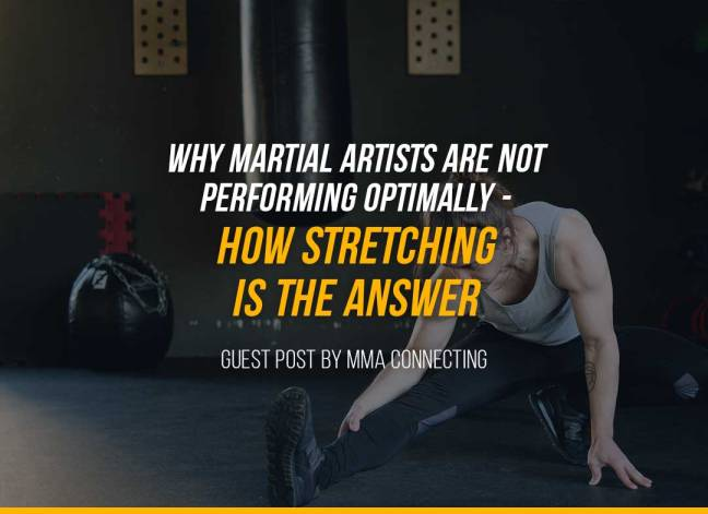 Why Martial Artists Are Not Performing Optimally - How Stretching Is The Answer